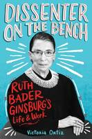 Dissenter on the Bench, Ruth Bader Ginsburg's Life and Work