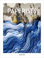 Paperists Infinite Possibilities of Paper Art  en anglais