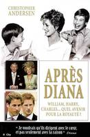 APRES DIANA, William, Harry, Charles, quel avenir pour la royauté ?