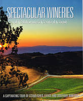 Spectacular Wineries Of California's Central Coast, A captivating tour of established, estate and boutique wineries
