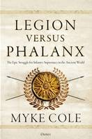 Legion versus Phalanx, The Epic Struggle for Infantry Supremacy in the Ancient World
