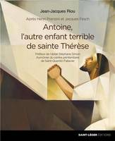 ANTOINE, L'AUTRE ENFANT TERRIBLE DE SAINTE THERESE