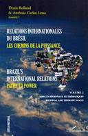 Relations internationales du Brésil, Les chemins de la Puissance (Volume II), Brazil's international relations, Paths to power - Aspects régionaux et thématiques, regional and thematic focus