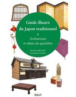 Guide illustré du Japon traditionnel / Architecture et objets du quotidien