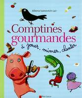 COMPTINES GOURMANDES A JOUER, MIMER, CHANTER, à jouer, mimer, chanter