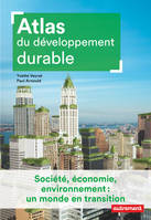ATLAS DU DEVELOPPEMENT DURABLE - SOCIETE, ECONOMIE, ENVIRONNEMENT : UN MONDE EN TRANSITION