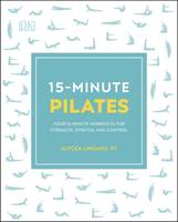 15-Minute Pilates, Four 15-Minute Workouts for Strength, Stretch, and Control