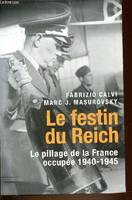 Le festin du Reich: Le pillage de la France occupée, 1940-1945, le pillage de la France occupée, 1940-1945