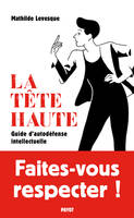 LA TETE HAUTE - GUIDE D'AUTODEFENSE INTELLECTUELLE