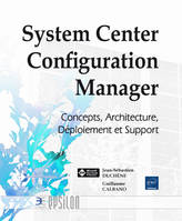 SYSTEM CENTER CONFIGURATION MANAGER - CONCEPTS, ARCHITECTURE, DEPLOIEMENT ET SUPPORT