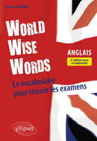 World wise words, Anglais, le vocabulaire pour réussir les examens