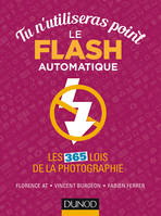 Tu n'utiliseras point le flash automatique - Les 365 lois de la photographie, Les 365 lois de la photographie