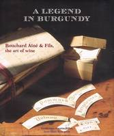 A legend in Burgundy, Bouchard Aîné & Fils, the art of wine