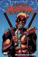 Détestable Deadpool T01: Deadpool tue Cable