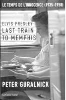 Elvis Presley, Last train to Memphis, le temps de l'innocence, 1935-1958