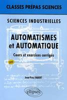 SCIENCES INDUSTRIELLES AUTOMATISMES & AUTOMATIQUE COURS & EXERCICES CORRIGES 2EME EDITION, sciences industrielles