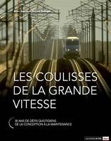 Les coulisses de la grande vitesse / 30 ans de défis quotidiens de la conception à la maintenance, 30 ans de défis quotidiens, de la conception à la maintenance