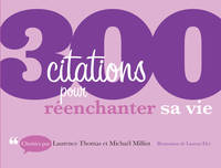 300 citations pour réenchanter sa vie, 300 citations pour réenchanter sa vie