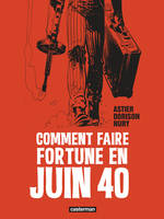 Comment faire fortune en juin 40