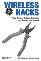 Wireless Hacks, Tips & Tools for Building, Extending, and Securing Your Network