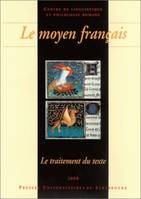 Le moyen français, Le traitement du texte (édition, apparat critique, glossaire, traitement électronique). Colloque international sur le moyen français, organisé par le Centre de linguistique et philologie romane et l'Institut national de la langue fra...