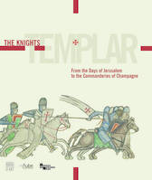 The Knights Templar, from the days of Jerusalem to the commanderies of Champagne