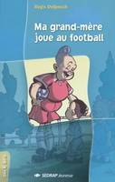 Ma grand-mère joue au football