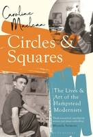 Circles and Squares, The Lives and Art of the Hampstead Modernists