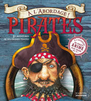 Pirates / les aventures de six grands pirates, à l'abordage !