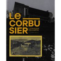 Le Corbusier / la passion des cartes, la passion des cartes