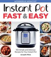 Instant Pot Fast @00000043@ Easy, 100 Simple and Delicious Recipes for Your Instant Pot