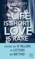 Life is short, Love is rare, Découvrez la nouveauté New Adult d'Alana Scott