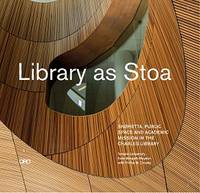 LIBRARY AS STOA PUBLIC SPACE AND ACADEMIC MISSION IN SNOHETTA'S CHARLES LIBRARY /ANGLAIS