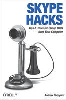 Skype Hacks, Tips & Tools for Cheap, Fun, Innovative Phone Service