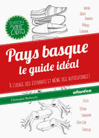 PAYS BASQUE - LE GUIDE IDEAL (VERSION 2015) A LUSAGE DES ESTIVANTS & MEME DES AUTOCHTONES