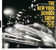The New York school show / les photographes de l'école de New York 1935-1963