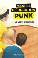 LA VISITE AU MUSEE - MANUEL D'EDUCATION PUNK - T1