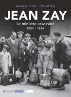 Jean Zay / le ministre assassiné : 1904-1944