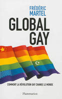GLOBAL GAY - COMMENT LA REVOLUTION GAY CHANGE LE MONDE