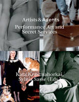 Artists & Agents Performance Art, Happenings, Action Art and the intelligences services /anglais