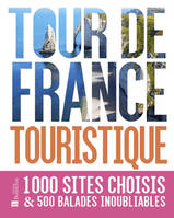 Tour de France touristique, 1.000 sites choisis & 500 balades inoubliables