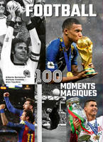Football / 100 moments magiques