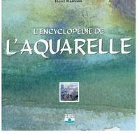 ENCYCLOPEDIE DE L'AQUARELLE (L')