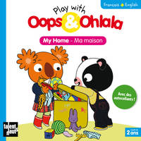 Play with Oops & Ohlala : Ma maison, Livre