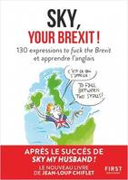 Sky, your Brexit ! / 130 expressions to fuck the Brexit et apprendre l'anglais