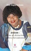 Ayeuh : femme de distinction, la force herculéenne, Roman biographique