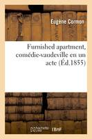 Furnished apartment, comédie-vaudeville en un acte