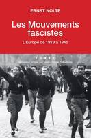 Les Mouvements fascistes. L'Europe de 1919 à 1945