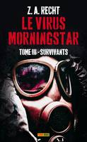 3, Le virus Morningstar / Survivants