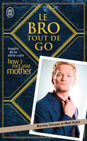 Le Bro tout de go, Inspiré de la série culte How I met your mother